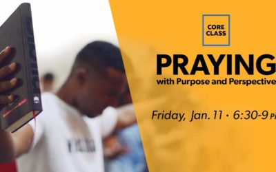 Core Class: Praying with Purpose & Perspective