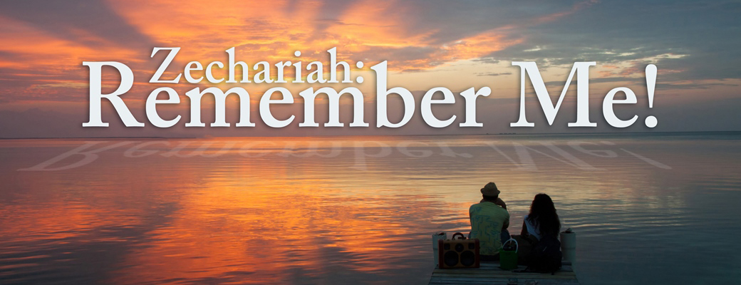 Zechariah: Remember Me!