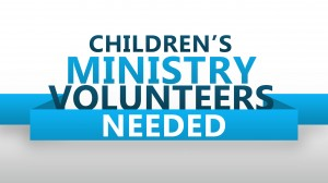 14 Childrens Ministry Volunteers Needed