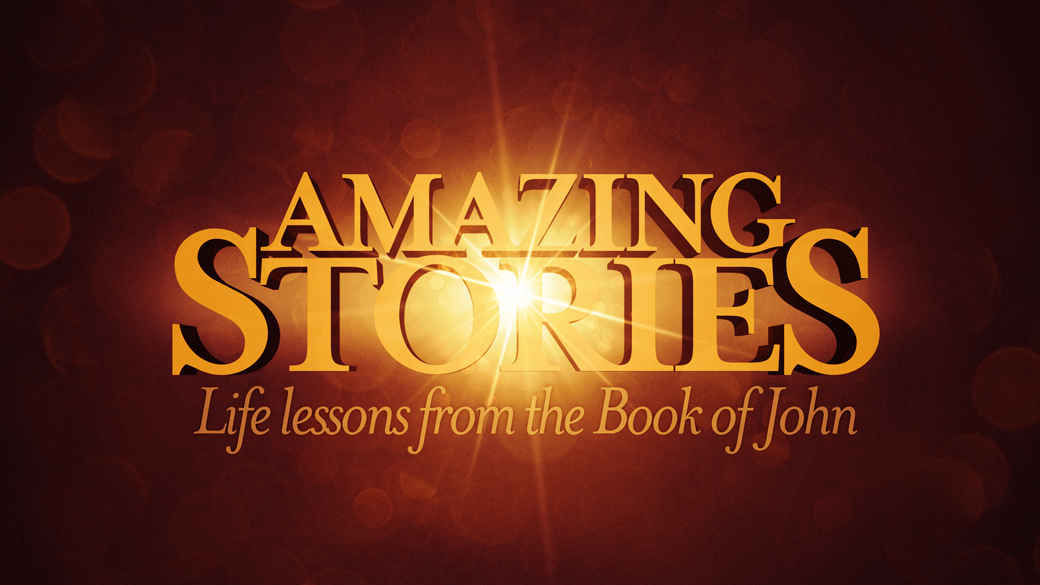 Amazing Stories: Life Lessons from the Book of John