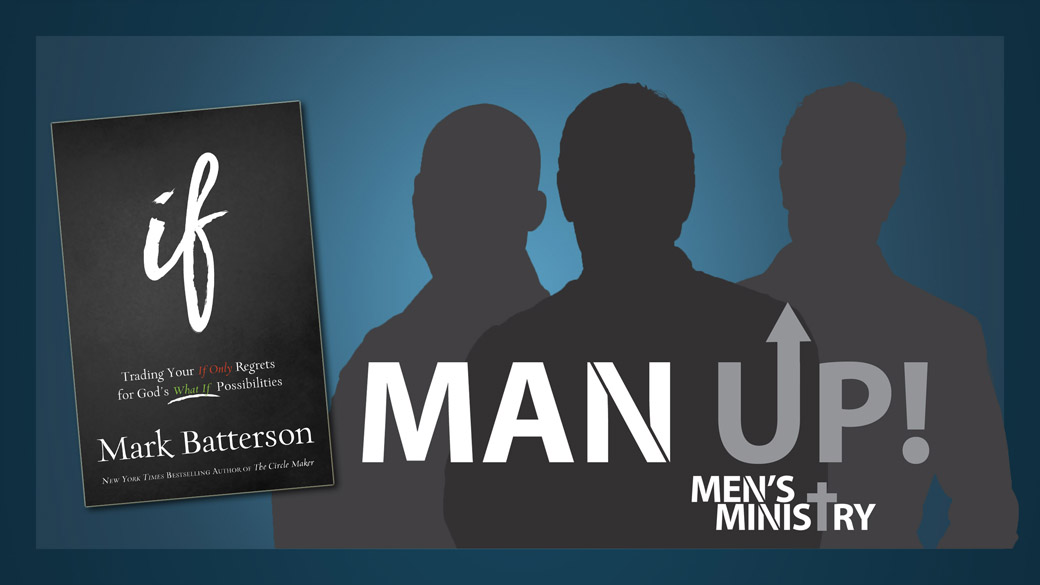 "Men's Book Study – If: Trading Your ""If Only"" Regrets for God's ""What If"" Possibilities"