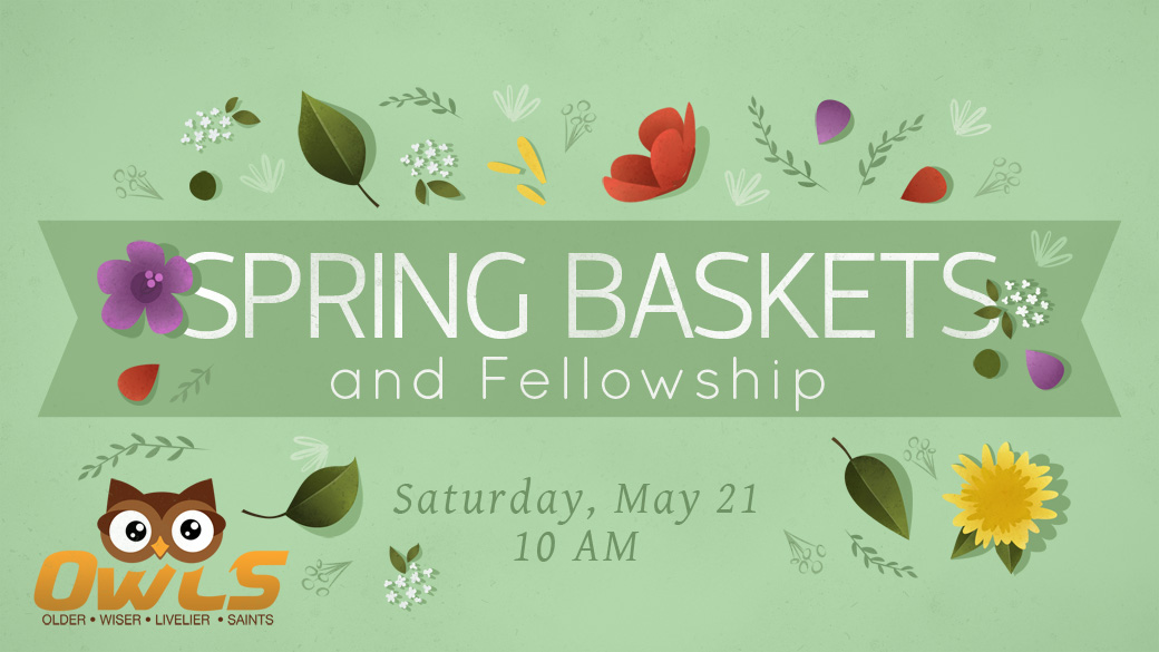 OWLS Spring Baskets & Fellowship