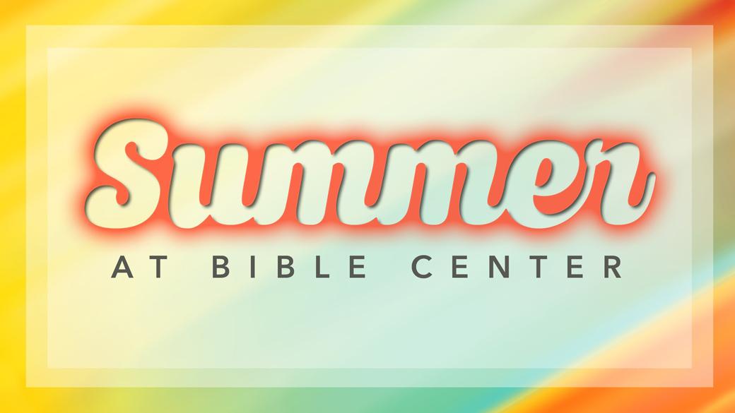 Summer at Bible Center