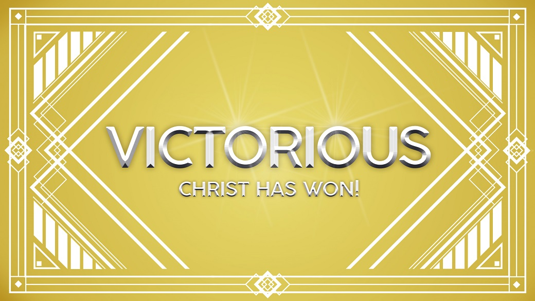 Sermon Series | Victorious: Christ Has Won!
