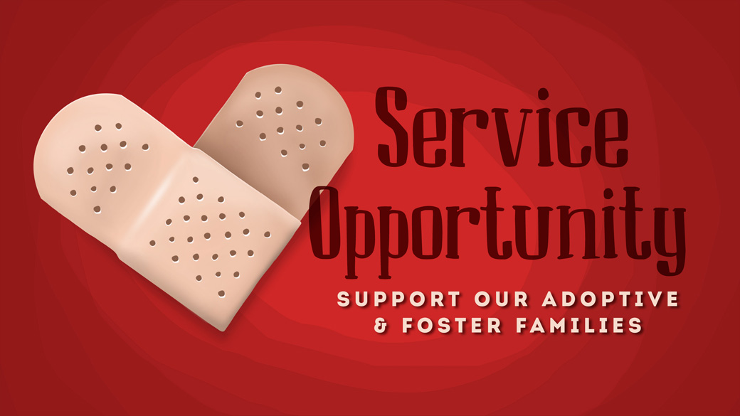 Service Opportunity: Support Adoptive & Foster Families