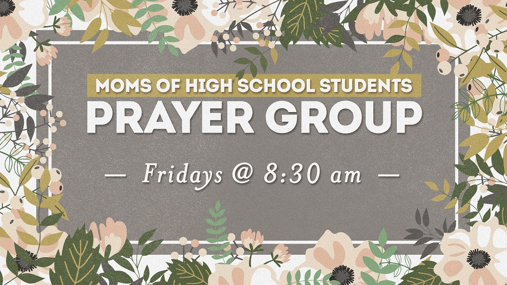 Prayer Group: Moms of High Schoolers