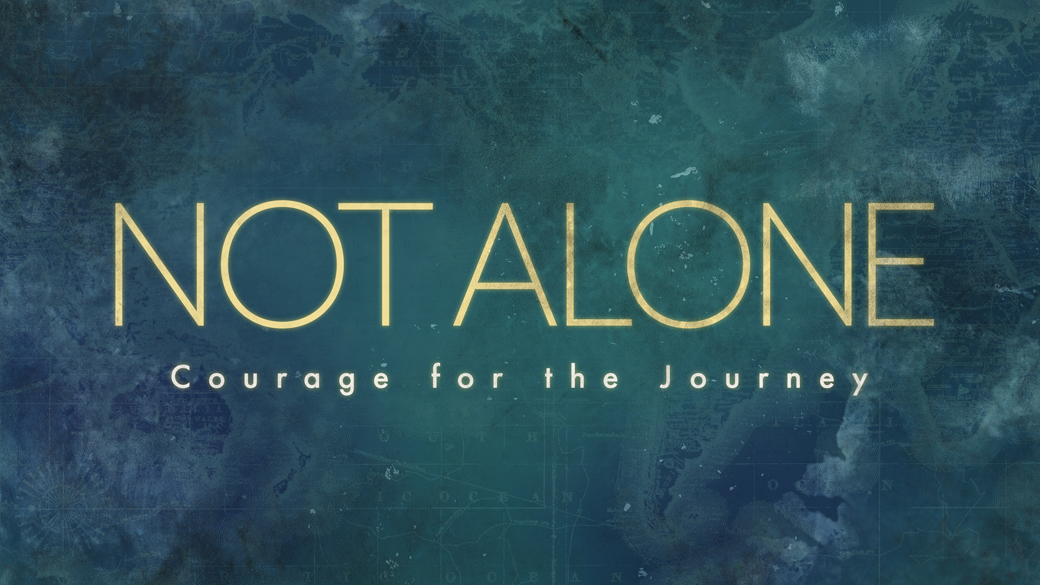 Sermon Series | Not Alone
