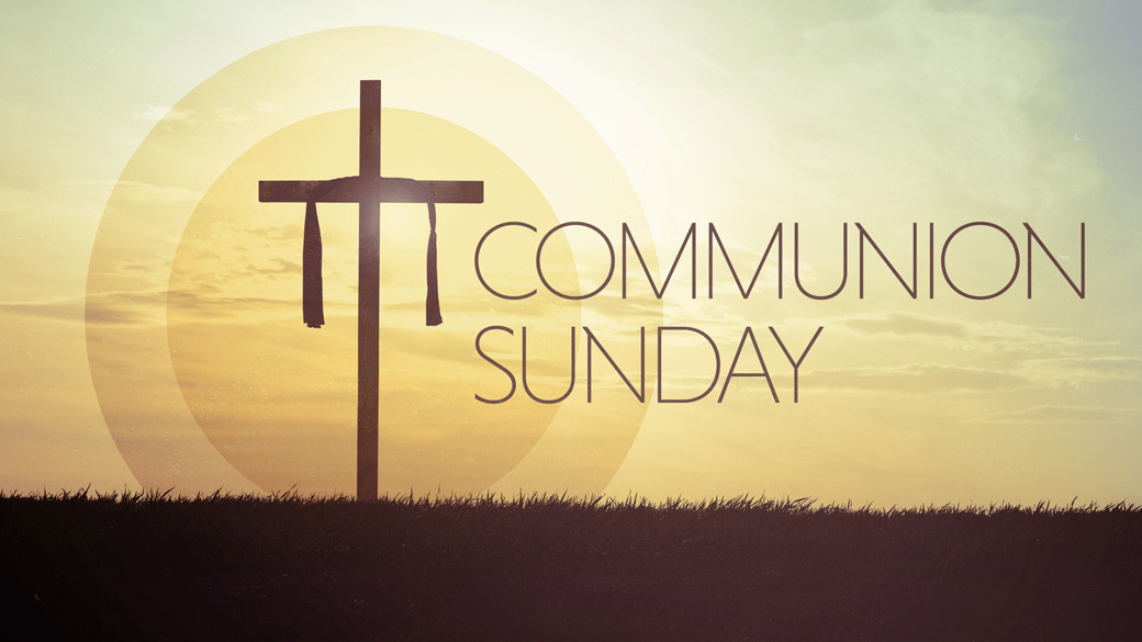 Communion Sunday (Oct. 13)