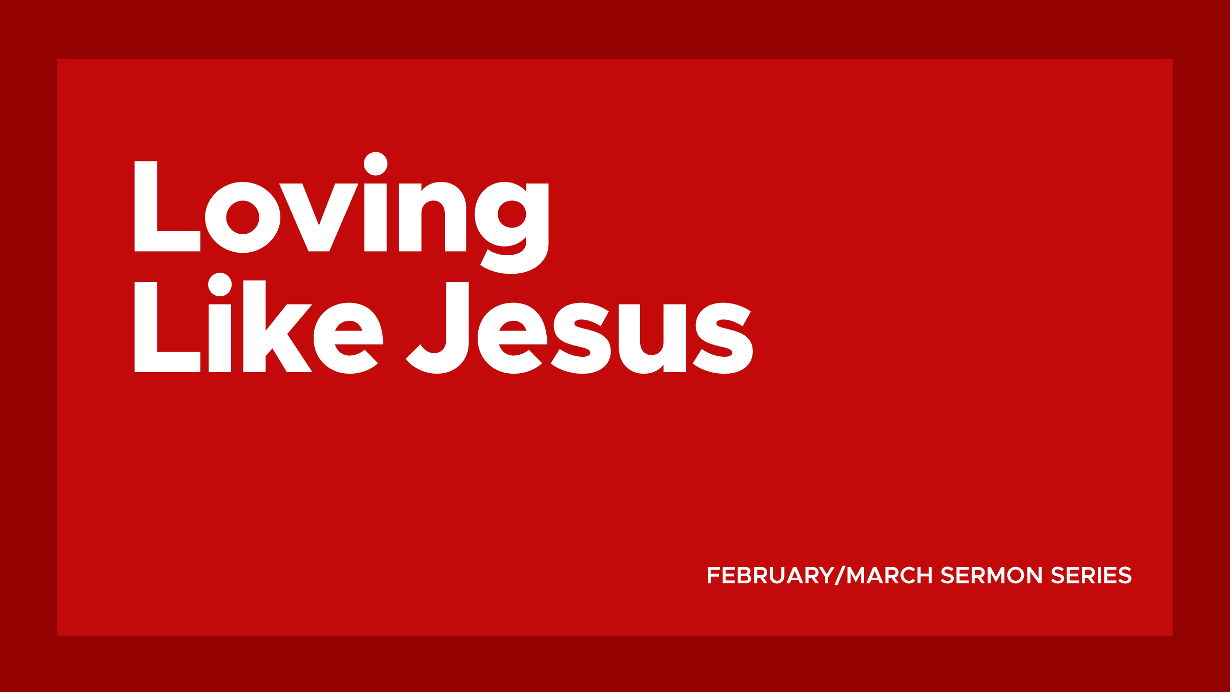 Sermon Series | Loving Like Jesus