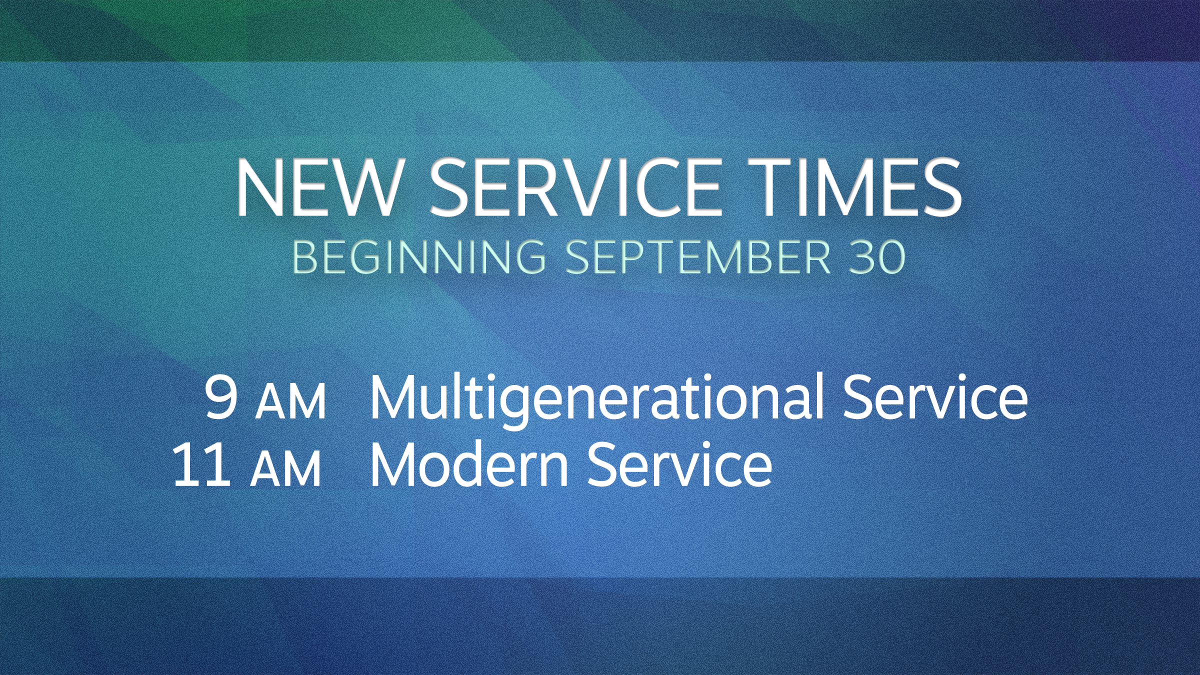 New Service Times Begin September 30