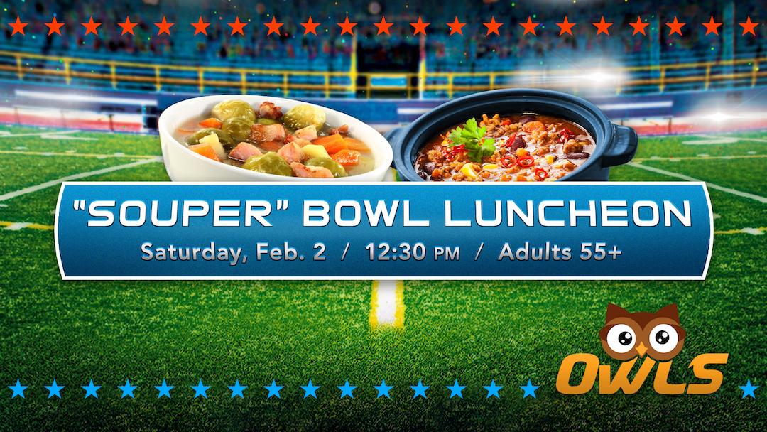 Souper Bowl Luncheon (OWLS, 55+)