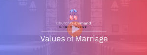 Relationships – Values of Marriage