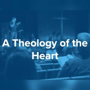 theology of the heart