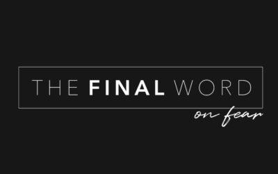 Sermon Series | The Final Word on Fear