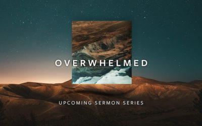 Sermon Series | Overwhelmed