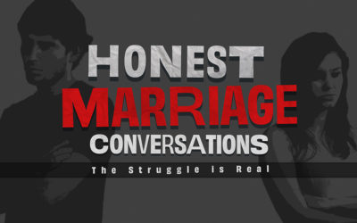Honest Marriage Conversations: The Struggle is Real
