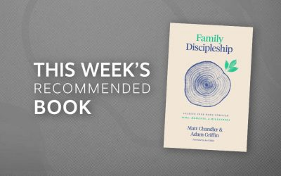Resource | Family Discipleship: Leading Your Home through Time, Moments, and Milestones